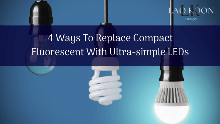 4 Ways To Replace Compact Fluorescent With Ultra-simple LEDs