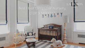 Best Floor Lamp For Nursery [Top 9 Expert Picks]