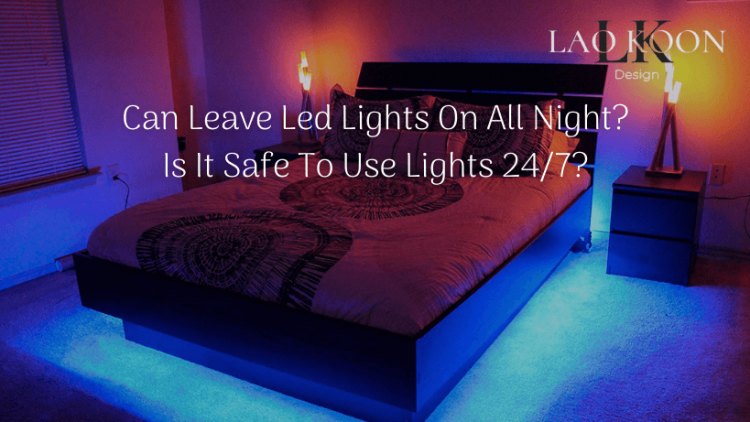 Can you leave led lights on all night?