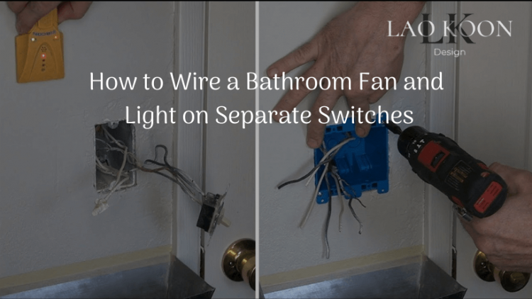 How to Wire a Bathroom Fan and Light on Separate Switches