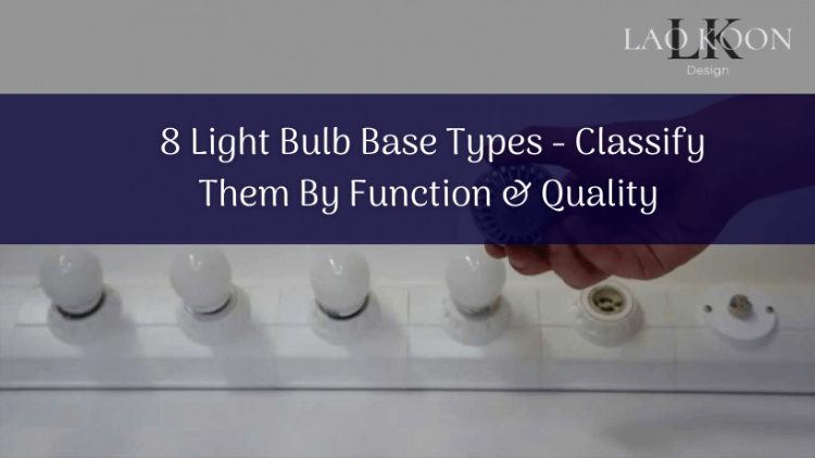 8 Light Bulb Base Types - Classify Them By Function & Quality