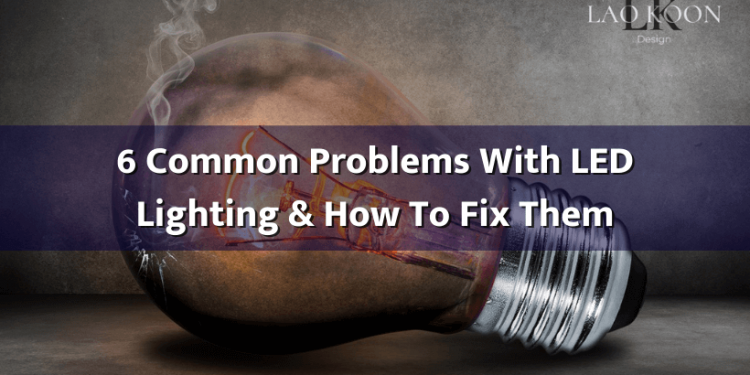 6 Common Problems With LED Lighting & How To Fix Them