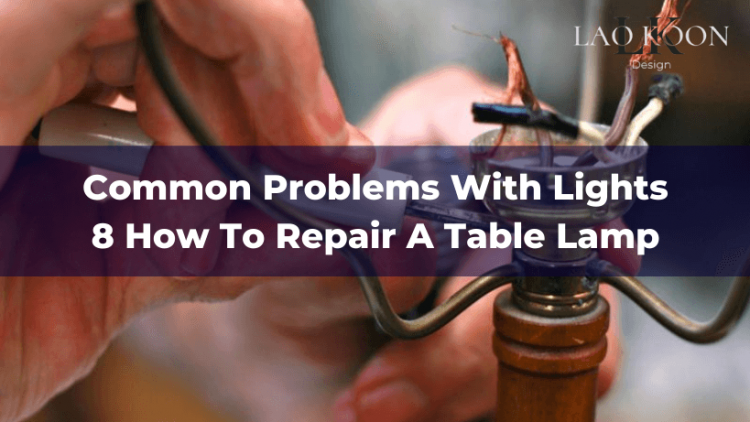 Common Problems With Lights - 8 How To Repair A Table Lamp