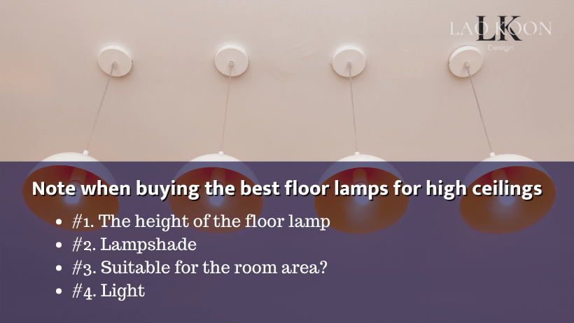 Note when buying the best floor lamps for high ceilings