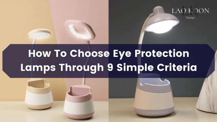How To Choose Eye Protection Lamps Through 9 Simple Criteria