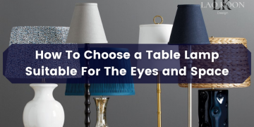 How To Choose a Table Lamp Suitable For The Eyes and Space