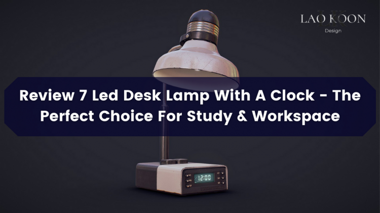 Review 7 Led Desk Lamp With A Clock - The Perfect Choice For Study & Workspace