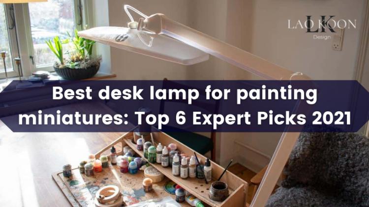 Best desk lamp for painting miniatures