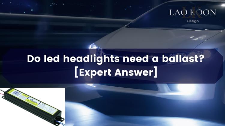 Do LED headlights need a ballast ?