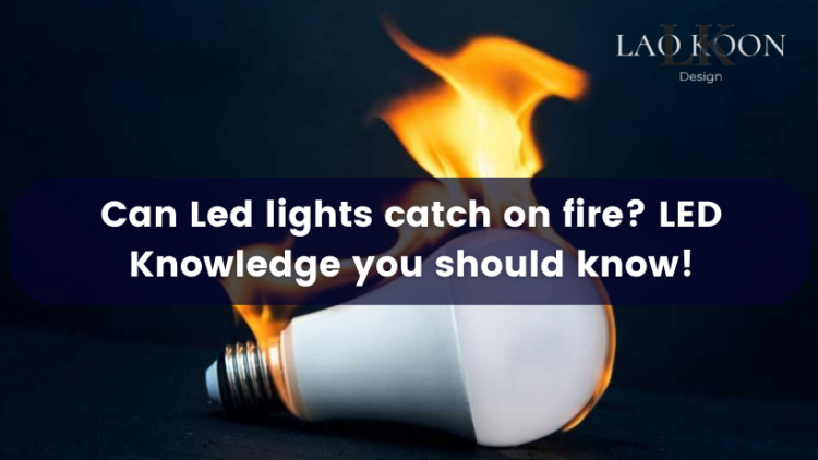 Can Led lights catch on fire?